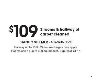 $109 3 rooms & hallway of carpet cleaned. Hallway up to 15 ft. Minimum charges may apply. Rooms can be up to 300 square feet. Expires 3-31-17.