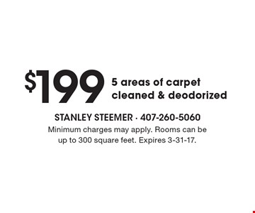 $199 5 areas of carpet cleaned & deodorized. Minimum charges may apply. Rooms can be up to 300 square feet. Expires 3-31-17.