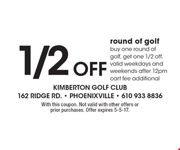 1/2 Off round of golf. Buy one round of golf, get one 1/2 off. Valid weekdays and weekends after 12pm. Cart fee additional. With this coupon. Not valid with other offers or prior purchases. Offer expires 5-5-17.