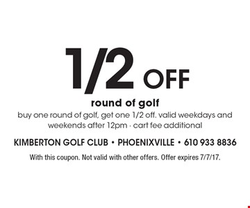 1/2 off round of golf! Buy one round of golf, get one 1/2 off. Valid weekdays and weekends after 12pm. Cart fee additional. With this coupon. Not valid with other offers. Offer expires 7/7/17.
