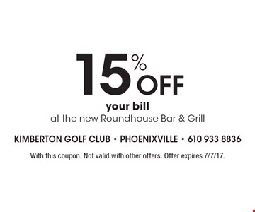 15% off your bill at the new Roundhouse Bar & Grill. With this coupon. Not valid with other offers. Offer expires 7/7/17.