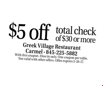 $5 off total check of $30 or more. With this coupon. Dine in only. One coupon per table. Not valid with other offers. Offer expires 5-26-17.