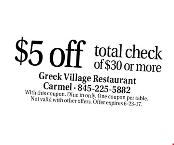 $5 off total check of $30 or more. With this coupon. Dine in only. One coupon per table. Not valid with other offers. Offer expires 6-23-17.