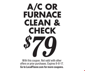 $79 A/C or furnace clean & check . With this coupon. Not valid with other offers or prior purchases. Expires 9-8-17. Go to LocalFlavor.com for more coupons.