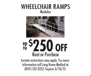 $250 off wheelchair ramps modular rent or purchase. Certain restrictions may apply. For more information call Lang Home Medical at (847) 537-2257. Expires 3/10/17.