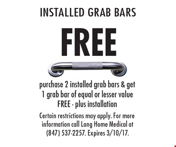 Free installed grab bars – purchase 2 installed grab bars & get 1 grab bar of equal or lesser value FREE - plus installation. Certain restrictions may apply. For more information call Lang Home Medical at (847) 537-2257. Expires 3/10/17.