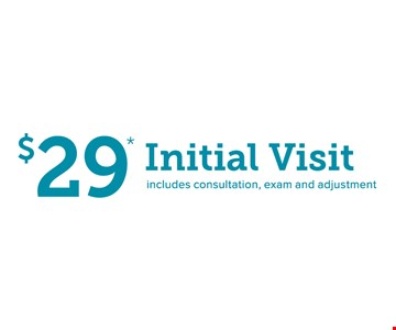 $29 Initial Visit. Includes consultation, exam and adjustment
