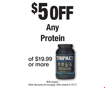 $5 off Any Protein. With coupon. Other discounts do not apply. Offer expires 5-12-17.