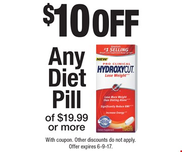 $10 off Any Diet Pill of $19.99 or more. With coupon. Other discounts do not apply. Offer expires 6-9-17.