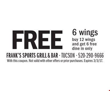 Free 6 wings. Buy 12 wings and get 6 free. Dine in only. With this coupon. Not valid with other offers or prior purchases. Expires 3/3/17.