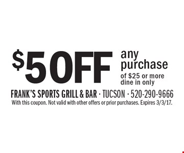 $5 off any purchase of $25 or more. Dine in only. With this coupon. Not valid with other offers or prior purchases. Expires 3/3/17.