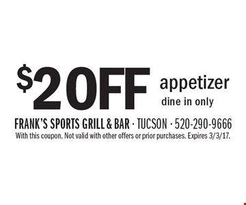 $2 off appetizer. Dine in only. With this coupon. Not valid with other offers or prior purchases. Expires 3/3/17.
