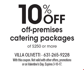 10% off off-premises catering packages of $250 or more. With this coupon. Not valid with other offers, promotions or on Valentine's Day. Expires 3-10-17.