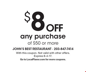 $8 OFF any purchase of $50 or more. With this coupon. Not valid with other offers. Expires 8-4-17. Go to LocalFlavor.com for more coupons.