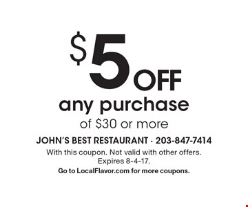$5 OFF any purchase of $30 or more. With this coupon. Not valid with other offers. Expires 8-4-17. Go to LocalFlavor.com for more coupons.