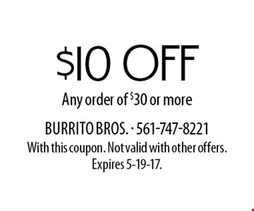$10 off Any order of $30 or more. With this coupon. Not valid with other offers. Expires 5-19-17.