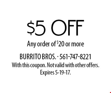 $5 off Any order of $20 or more. With this coupon. Not valid with other offers. Expires 5-19-17.
