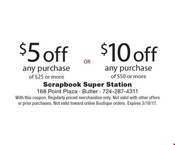 $5 off any purchase of $25 or more or $10 off any purchase of $50 or more. With this coupon. Regularly priced merchandise only. Not valid with other offers or prior purchases. Not valid toward online Boutique orders. Expires 3/10/17.