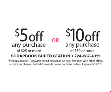$10 off any purchase of $50 or more OR $5 off any purchase of $25 or more. With this coupon. Regularly priced merchandise only. Not valid with other offers or prior purchases. Not valid towards online Boutique orders. Expires 6/16/17.