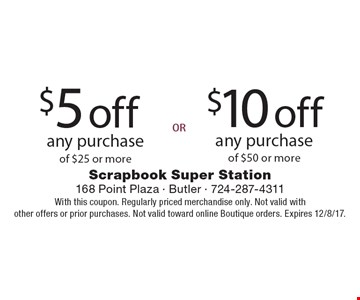 $10off any purchase of $50 or more. $5off any purchase of $25 or more. With this coupon. Regularly priced merchandise only. Not valid with other offers or prior purchases. Not valid toward online Boutique orders. Expires 12/8/17.