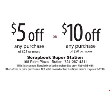 $10 off any purchase of $50 or more OR $5 off any purchase of $25 or more. With this coupon. Regularly priced merchandise only. Not valid with other offers or prior purchases. Not valid toward online Boutique orders. Expires 2/2/18.