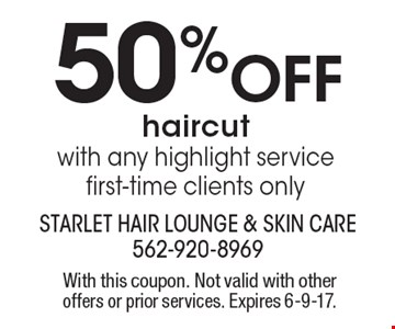 50% Off haircut with any highlight service, first-time clients only. With this coupon. Not valid with other offers or prior services. Expires 6-9-17.