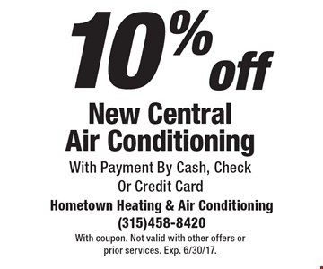 10% off New Central Air Conditioning With Payment By Cash, CheckOr Credit Card. With coupon. Not valid with other offers or prior services. Exp. 6/30/17.