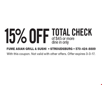 15% OFF TOTAL CHECK of $45 or more. Dine in only. With this coupon. Not valid with other offers. Offer expires 3-3-17.