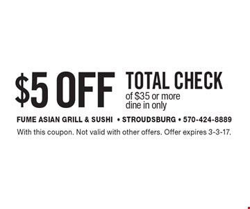$5 OFF TOTAL CHECK of $35 or more. Dine in only. With this coupon. Not valid with other offers. Offer expires 3-3-17.