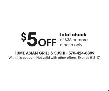 $5 OFF total check of $35 or more dine in only. With this coupon. Not valid with other offers. Expires 6-2-17.