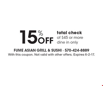 15% OFF total check of $45 or more dine in only. With this coupon. Not valid with other offers. Expires 6-2-17.