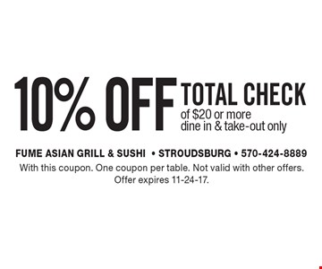 10% OFF TOTAL CHECK of $20 or more dine in & take-out only. With this coupon. One coupon per table. Not valid with other offers. Offer expires 11-24-17.