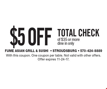 $5 OFF total check of $35 or more dine in only. With this coupon. One coupon per table. Not valid with other offers. Offer expires 11-24-17.