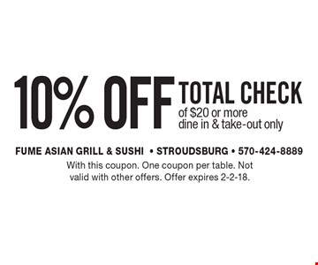 10% OFF TOTAL CHECK of $20 or more. dine in & take-out only. With this coupon. One coupon per table. Not valid with other offers. Offer expires 2-2-18.