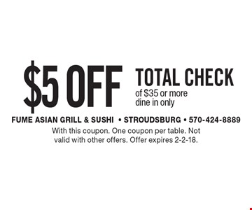 $5 OFF total check of $35 or more. dine in only. With this coupon. One coupon per table. Not valid with other offers. Offer expires 2-2-18.