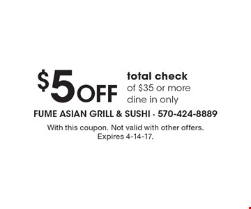 $5 OFF total check of $35 or more. Dine in only. With this coupon. Not valid with other offers. Expires 4-14-17.