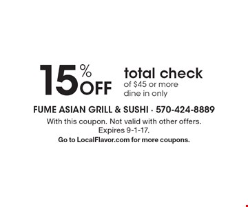 15% Off total check of $45 or more. Dine in only. With this coupon. Not valid with other offers. Expires 9-1-17. Go to LocalFlavor.com for more coupons.