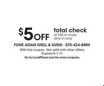 $5 Off total check of $35 or more. Dine in only. With this coupon. Not valid with other offers. Expires 9-1-17. Go to LocalFlavor.com for more coupons.
