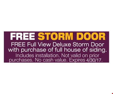 Free Storm Door. Free full view deluxe storm door with purchase of full house of siding. Including installation. Not valid on prior purchases. No cash value. Expires 4/30/17.