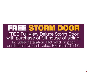 Free Storm Door. Free full view deluxe storm door with purchase of full house of siding. Includes installation. Not valid on prior purchases. No cash value. Expires 5/31/17.