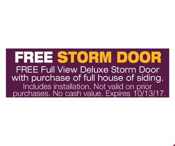Free Storm Door. Free full view deluxe storm door with purchase of full house of siding. Includes installation. Not valid on prior purchases. No cash value. Expires 10/13/17.
