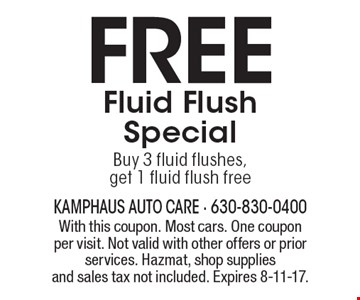 Free fluid flush special. Buy 3 fluid flushes, get 1 fluid flush free. With this coupon. Most cars. One coupon per visit. Not valid with other offers or prior services. Hazmat, shop supplies and sales tax not included. Expires 8-11-17.