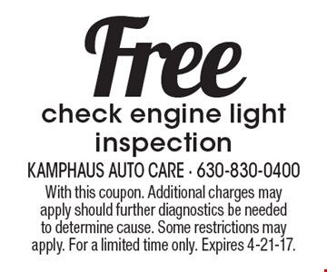 Free check engine light inspection. With this coupon. Additional charges may apply should further diagnostics be needed to determine cause. Some restrictions may apply. For a limited time only. Expires 4-21-17.