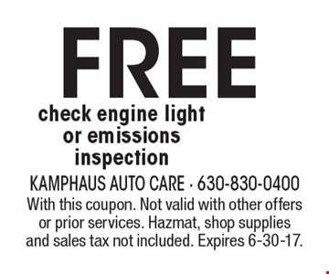 Free check engine light or emissions inspection. With this coupon. Not valid with other offers or prior services. Hazmat, shop supplies and sales tax not included. Expires 6-30-17.