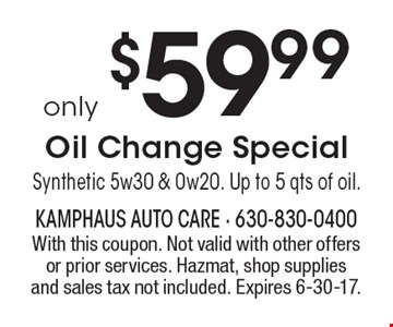 Only $59.99 Oil Change Special: Synthetic 5w30 & 0w20. Up to 5 qts of oil.. With this coupon. Not valid with other offers or prior services. Hazmat, shop supplies and sales tax not included. Expires 6-30-17.
