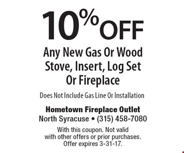 10% off any new gas or wood stove, insert, log set or fireplace. Does not include gas line or installation. With this coupon. Not valid with other offers or prior purchases. Offer expires 3-31-17.