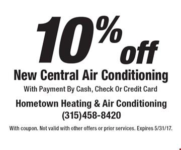 10% off New Central Air Conditioning With Payment By Cash, Check Or Credit Card. With coupon. Not valid with other offers or prior services. Expires 5/31/17.