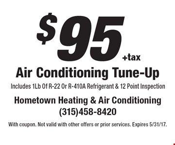 $95 +tax Air Conditioning Tune-Up. Includes 1Lb Of R-22 Or R-410A Refrigerant & 12 Point Inspection. With coupon. Not valid with other offers or prior services. Expires 6/9/17.