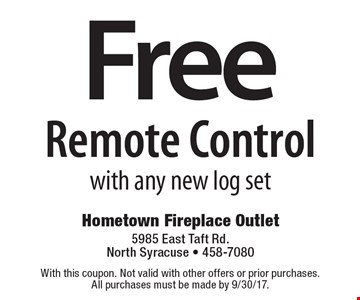 Free Remote Control with any new log set. With this coupon. Not valid with other offers or prior purchases. All purchases must be made by 9/30/17.