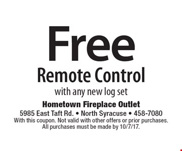 Free Remote Control with any new log set. With this coupon. Not valid with other offers or prior purchases. All purchases must be made by 10/7/17.